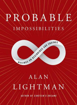 Probable Impossibilities: Physicist Alan Lightman on Beginnings, Endings, and What Makes Life Worth Living